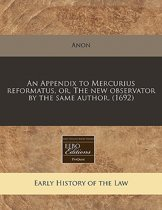 An Appendix to Mercurius Reformatus, Or, the New Observator by the Same Author. (1692)