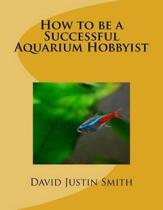 How to Be a Successful Aquarium Hobbyist
