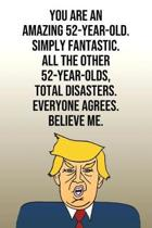 You Are An Amazing 52-Year-Old Simply Fantastic All the Other 52-Year-Olds Total Disasters Everyone Agrees Believe Me