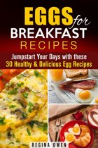 Eggs for Breakfast Recipes: Jumpstart Your Days with these 30 Healthy & Delicious Egg Recipes