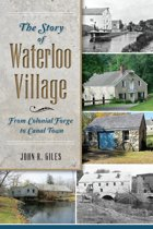 The Story of Waterloo Village: From Colonial Forge to Canal Town