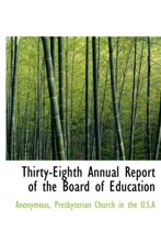 Thirty-Eighth Annual Report of the Board of Education