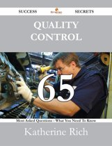 Quality Control 65 Success Secrets - 65 Most Asked Questions On Quality Control - What You Need To Know