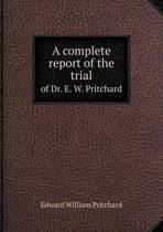 A Complete Report of the Trial of Dr. E. W. Pritchard