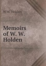 Memoirs of W. W. Holden