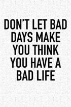 Don't Let Bad Days Make You Think You Have a Bad Life