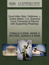 David Allen Starr, Petitioner, V. United States. U.S. Supreme Court Transcript of Record with Supporting Pleadings