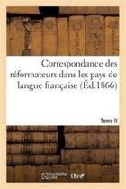 Correspondance Des R formateurs Dans Les Pays de Langue Fran aise.Tome II. 1527-1532