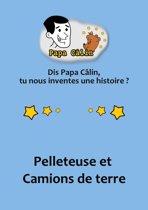 Papa Câlin - 028 - Pelleteuse et Camions de terre