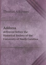 Address Delivered Before the Historical Society of the University of North Carolina