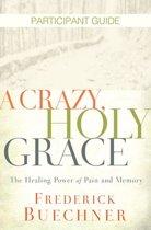 A Crazy, Holy Grace Participant Guide