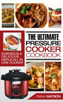 The Ultimate Pressure Cooker Cookbook: Ingenious & Delicious Meals All In One Cooker