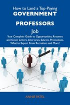 How to Land a Top-Paying Government professors Job: Your Complete Guide to Opportunities, Resumes and Cover Letters, Interviews, Salaries, Promotions, What to Expect From Recruiters and More