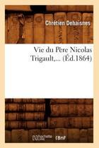 Vie Du P re Nicolas Trigault ( d.1864)
