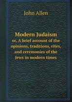 Modern Judaism Or, a Brief Account of the Opinions, Traditions, Rites, and Ceremonies of the Jews in Modern Times