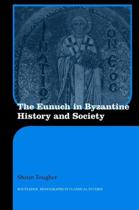 The Eunuch in Byzantine History and Society
