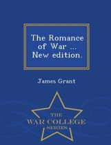 The Romance of War ... New Edition. - War College Series