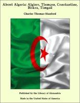 About Algeria: Algiers, Tlemçen, Constantine, Biskra, Timgad