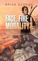 Face, Fire & Morality?