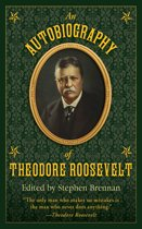 An Autobiography of Theodore Roosevelt