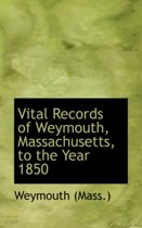 Vital Records of Weymouth, Massachusetts, to the Year 1850