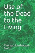 Use of the Dead to the Living