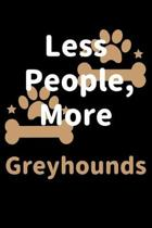 Less People, More Greyhounds: Journal (Diary, Notebook) Funny Dog Owners Gift for Greyhound Lovers