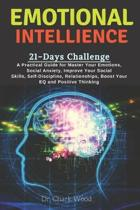 Emotional Intelligence: 21-Days Challenge ---- A Practical Guide for Master Your Emotions, Social Anxiety, Improve Your Social Skills, Self-Di