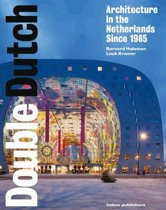Double Dutch - Dutch Architecture from 1985 Onwards