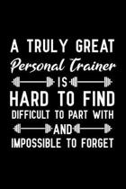 A Truly Great Personal Trainer Is Hard to Find Difficult to Part with and Impossible to Forget