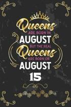 Queens Are Born In August But The Real Queens Are Born On August 15: Funny Blank Lined Notebook Gift for Women and Birthday Card Alternative for Frien