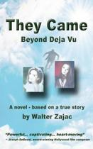 They Came - Beyond Deja Vu: Novel based on true story