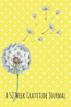 A 52 Week Gratitude Journal: 52 Weeks of Daily Gratitude Journal With A Yellow Polka Dot and Dandelion Design.