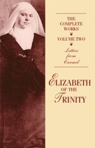 The Complete Works of Elizabeth of the Trinity Volume Two: Letters From Carmel