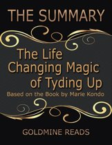 The Summary of the Life Changing Magic of Tyding Up: Based On the Book By Marie Kondo