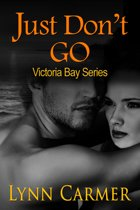 Just Don't Go:Victoria Bay Series Book 2