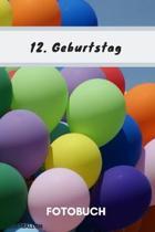 Fotobuch 12. Geburtstag Luftballon: Dieses Fotobuch ist das ideale Geschenk f�r die sch�nsten Erinnerungen einer perfekten Geburtstagsfeier.