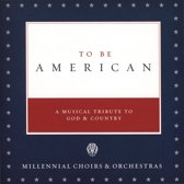 To Be American: A Musical Tribute to God & Country