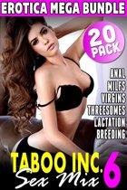 Taboo Inc. Sex Mix 6 : 20 Pack Erotica Mega Bundle (Rough Sex Erotica MILF Erotica Threesome Erotica First Time Erotica Virgin Erotica Breeding Erotica Age Gap Erotica)