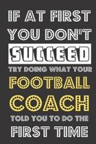 If At First You Don't Succeed Try Doing What Your Football Coach Told You To Do The First Time