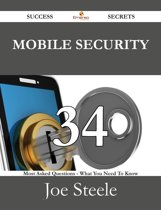 Mobile Security 34 Success Secrets - 34 Most Asked Questions On Mobile Security - What You Need To Know