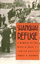 Shanghai Refuge: A Memoir of the World War II Jewish Ghetto