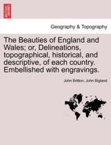 The Beauties of England and Wales; Or, Delineations, Topographical, Historical, and Descriptive, of Each Country. Embellished with Engravings. Vol. VII