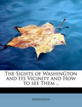 The Sights of Washington and Its Vicinity and How to See Them ..