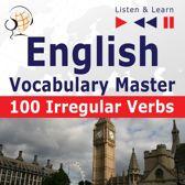 English Vocabulary Master: 100 Irregular Verbs (Proficiency Level: Elementary / Intermediate B2-C2 – Listen & Learn)