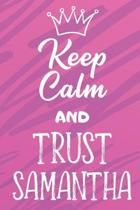 Keep Calm and Trust Samantha: Funny Loving Friendship Appreciation Journal and Notebook for Friends Family Coworkers. Lined Paper Note Book.