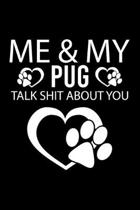 Me & My Pug Talk Shit about You: Cute Pug Default Ruled Notebook, Great Accessories & Gift Idea for Pug Owner & Lover.Default Ruled Notebook With An I