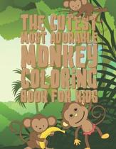 The Cutest Most Adorable Monkey Coloring Book For Kids: 25 Fun Designs For Boys And Girls - Perfect For Young Children Preschool Elementary Toddlers