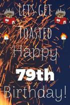 Lets Get Toasted Happy 79th Birthday