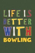 Life Is Better With Bowling: Bowling Lovers Funny Gifts Journal Lined Notebook 6x9 120 Pages